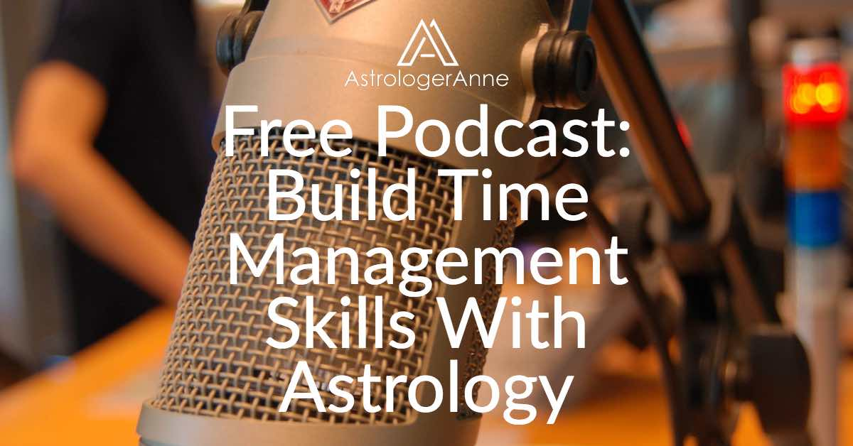 Build Time Management Skills With Astrology - Free Podcast